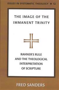 The Image of the Immanent Trinity: Rahner's Rule and the Theological Interpretation of Scripture