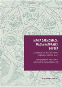 Magia Daemoniaca, Magia Naturalis, Zouber: Schreibweisen Von Magie Und Alchemie in Mittelalter Und Fruher Neuzeit
