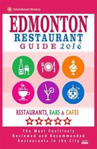 Edmonton Restaurant Guide 2016: Best Rated Restaurants in Edmonton, Canada - 500 Restaurants, Bars and Cafes Recommended for Visitors, 2016