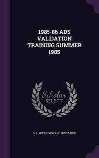 1985-86 Ads Validation Training Summer 1985
