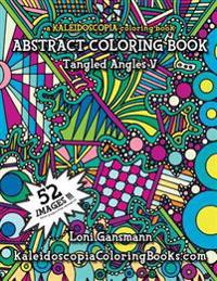 Tangled Angles 5: A Kaleidoscopia Coloring Book: An Abstract Coloring Book