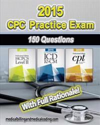 Cpc Practice Exam 2015- ICD-10 Edition: Includes 150 Practice Questions, Answers with Full Rationale, Exam Study Guide and the Official Proctor-To-Exa