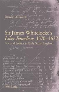 Sir James Whitelocke's Liber Famelicus, 1570-1632