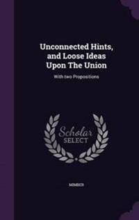 Unconnected Hints, and Loose Ideas Upon the Union