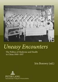 Uneasy Encounters: The Politics of Medicine and Health in China, 1900-1937