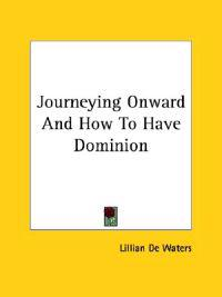 Journeying Onward and How to Have Dominion