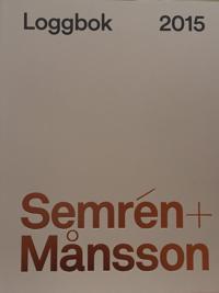 Semrén + Månsson : loggbok 2015 - Claes Caldenby, Klas Brunnberg, Magnus Månsson pdf epub