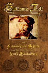Guillaume Tell: Par Friedrich Von Schiller, Avec Des Illustrations de Ersnt Stuckelberg