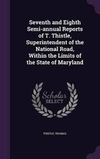 Seventh and Eighth Semi-Annual Reports of T. Thistle, Superintendent of the National Road, Within the Limits of the State of Maryland