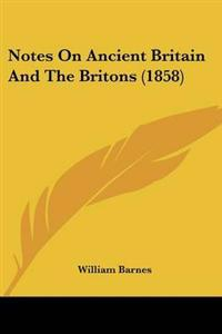 Notes on Ancient Britain and the Britons