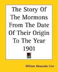 Story Of The Mormons From The Date Of Their Origin To The Year 1901
