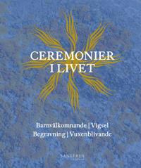 Ceremonier i livet : barnvälkomnande, vigsel, begravning, vuxenblivande