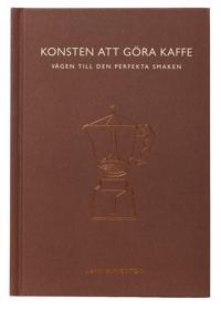 Konsten att göra kaffe : vägen till den perfekta smaken