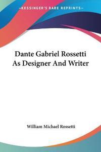Dante Gabriel Rossetti As Designer And Writer