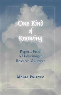 One Kind of Knowing: Reports from a Hallucinogen Research Volunteer