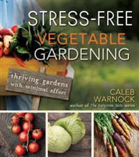 Stress-Free Vegetable Gardening: Thriving Gardens with Minimal Effort