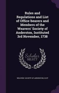 Rules and Regulations and List of Office-Bearers and Members of the Weavers' Society of Anderston, Instituted 3rd November, 1738