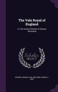 The Vale Royal of England