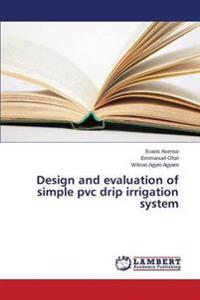 Design and Evaluation of Simple PVC Drip Irrigation System