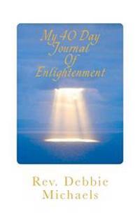 My 40 Day Journal of Enlightenment: My 40 Day Journal of Enlightenment