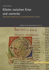 Kloster Zwischen Krise Und Correctio: Monastische Reformen Im Hochmittelalterlichen Flandern