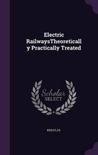 Electric Railwaystheoretically Practically Treated