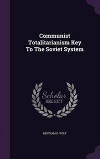 Communist Totalitarianism Key to the Soviet System