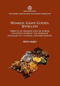 Hoards, Grave Goods, Jewellery: Objects in Hoards and in Burial Contexts During the Mongol Invasion of Central-Eastern Europe
