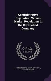 Administrative Regulation Versus Market Regulation in the Diversified Company