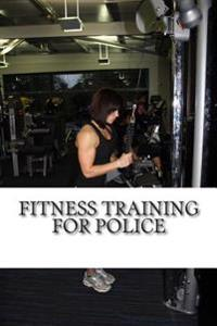 Fitness Training for Police: Everything You Need to Prepare Your Fitness for a Career in the Police Service
