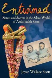 Entwined: Sisters and Secrets in the Silent World of Artist Judith Scott