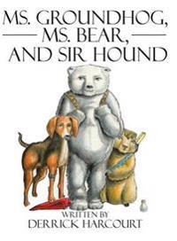 Ms. Groundhog, Ms. Bear, and Sir Hound