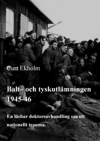 Balt- och tyskutlämningen 1945-46 : en läsbar doktorsavhandling om ett nationellt trauma