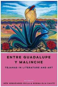 Entre Guadalupe y Malinche: Tejanas in Literature and Art