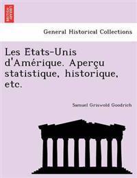 Les E Tats-Unis D'Ame Rique. Aperc U Statistique, Historique, Etc.
