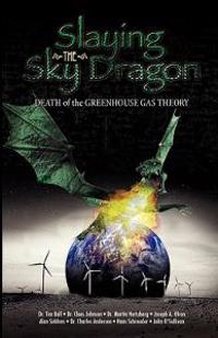 Slaying the Sky Dragon - Death of the Greenhouse Gas Theory
