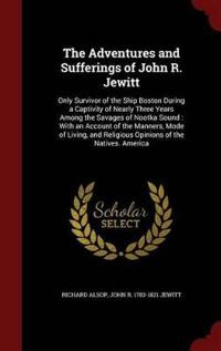 The Adventures and Sufferings of John R. Jewitt