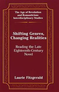 Shifting Genres, Changing Realities: Reading the Late Eighteenth-Century Novel