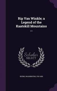 Rip Van Winkle; A Legend of the Kaatskill Mountains ...