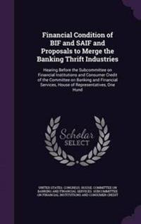 Financial Condition of Bif and Saif and Proposals to Merge the Banking Thrift Industries