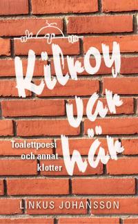 Kilroy var här : toalettpoesi och annat klotter
