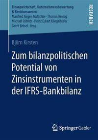 Zum Bilanzpolitischen Potential Von Zinsinstrumenten in Der Ifrs-bankbilanz