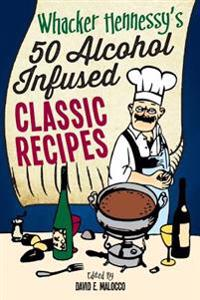 Whacker Hennessy's Fifty Alcohol Infused Classic Recipes: Black & White Edition