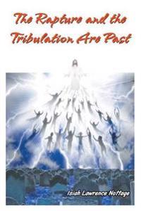 The Rapture and the Tribulation Are Past