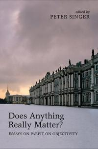 Does Anything Really Matter?: Essays on Parfit on Objectivity