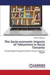 The Socio-Economic Impacts of Telecentres in Rural Tanzania