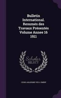 Bulletin International. Resumes Des Travaux Presentes Volume Annee 16 1911