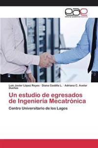 Un Estudio de Egresados de Ingenieria Mecatronica