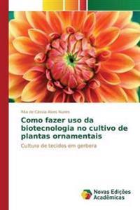 Como Fazer USO Da Biotecnologia No Cultivo de Plantas Ornamentais