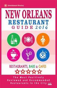 New Orleans Restaurant Guide 2016: Best Rated Restaurants in New Orleans - 500 Restaurants, Bars and Cafes Recommended for Visitors, 2016